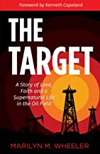The Target: A Story of Love, Faith and a Supernatural Life in the Oil Field