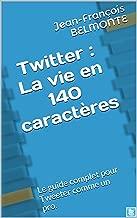 Twitter : la vie en 140 caractères (French Edition)