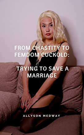 From Chastity to FemDom Cuckold: Trying to save a Marriage (English Edition)