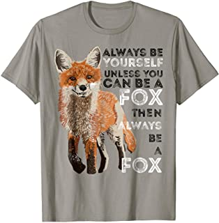 b7c2a7760 Always Be Yourself Unless You Can Be A Fox Shirt Funny Gift