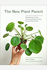 The New Plant Parent: Develop Your Green Thumb and Care for Your House-Plant Family Kindle Edition