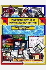 Automotive Repair Case Studies (Diagnostic Strategies of Modern Automotive Systems Book 9) Kindle Edition