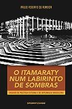O Itamaraty num labirinto de sombras: ensaios de política externa e de diplomacia brasileira (Pensamento Político Livro 5)