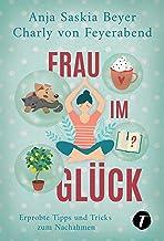 Frau im Glück - Erprobte Tipps und Tricks zum Nachahmen (German Edition)