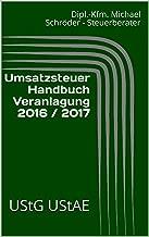 Umsatzsteuer Handbuch Veranlagung 2016 / 2017: UStG UStAE (Wichtige aktuelle Steuergesetze) (German Edition)