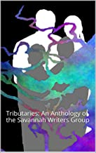 Tributaries: An Anthology of the Savannah Writers Group