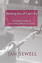 Walking Out of Captivity: A Simple Guide to Becoming Whole in Christ