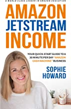 A World Class Leader in Amazon Education: AMAZON JETSTREAM INCOME: Your Quick-Start Guide To A 30 Minute Per Day