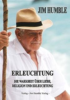 Erleuchtung: Die Wahrheit über Liebe, Religion und Erleuchtung (German Edition)