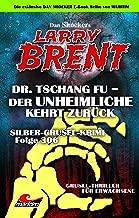 Dan Shocker's LARRY BRENT 206 – Silber-Grusel-Krimi 306 – Dr. Tschang Fu – Der Unheimliche kehrt zurück (German Edition)