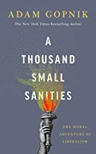 A Thousand Small Sanities: The Moral Adventure of Liberalism (English Edition)