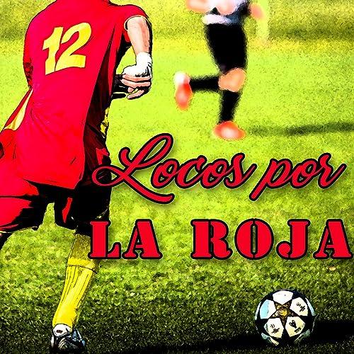 Cien Mil Voces (Himno de la Selección Española de Fútbol) de Roja ...