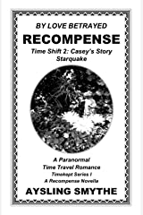BY LOVE BETRAYED: RECOMPENSE 4: Time Shift 2: Casey's Story---Starquake (Timekept Series I: Recompense) Kindle Edition