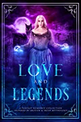 Love and Legends: A Fantasy Romance Collection Inspired by British & Irish Mythology Kindle Edition