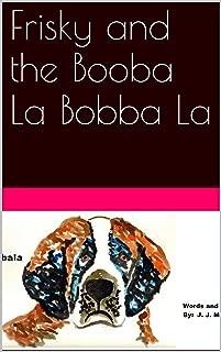 Frisky and the Booba La Bobba La