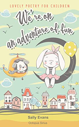 We're on an Adventure of Fun. Lovely Poetry for Children: Simple and Perky Rhymes for small Girls and Boys 1-4 y.o. The first Poems to Read to Kids