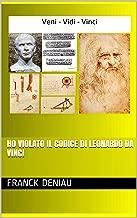 Ho violato il codice di Leonardo da Vinci (Italian Edition)