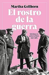 El rostro de la guerra: Crónicas en primera línea 1937-1985 (Spanish Edition)