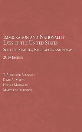 Immigration and Nationality Laws of the United States 2014: Selected Statutes, Regulations and Forms, As Amended to May 15, 2014