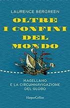 Oltre i confini del mondo. La storia di Ferdinando Magellano e della prima straordinaria circumnavigazione della terra