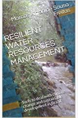 RESILIENT WATER RESOURCES MANAGEMENT: Tools to deal with climate change and sustainable development in Brazil Kindle Edition