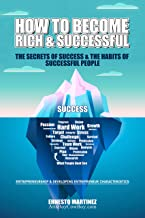 How to Become Rich and Successful. The Secret of Success and the Habits of Successful People.: Entrepreneurship and Developing Entrepreneur Characteristics.