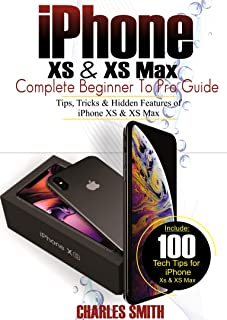 iPhone XS & XS Max Complete Beginner to Pro Guide: Tips, Tricks & Hidden Features of iPhone XS & XS Max
