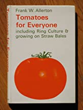 Tomatoes for Everyone: including Ring Culture and growing on Straw Bales