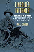 Lincoln's Informer: Charles A. Dana and the Inside Story of the Union War