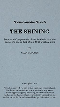 Sceneclopedia Selects: The Shining: Structural Components, Story Analysis, and the Complete Scene List of the 1980 Feature Film