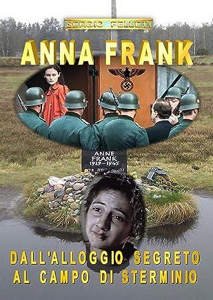 Anna Frank. Dallalloggio segreto al campo di sterminio