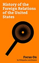 Focus On: History of the Foreign Relations of the United States: History of U.S. foreign Policy, Iran hostage Crisis, Monroe Doctrine, Truman Doctrine, ... against Cuba, Camp David Accords, etc.
