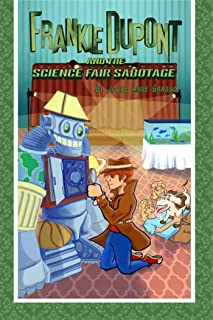 Frankie Dupont and the Science Fair Sabotage (The Frankie Dupont Mystery Series Book 3)