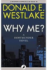 Why Me? (The Dortmunder Novels Book 5) Kindle Edition