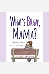 What's Brave, Mama?: A Story of What it Means to be Brave Kindle Edition