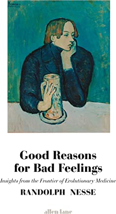 Good Reasons for Bad Feelings: Insights from the Frontier of Evolutionary Psychiatry (English Edition)