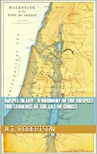 gospel in life : A Harmony of the Gospels for Students of the Life of Christ with illustrated (illustrated)