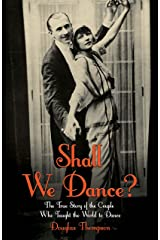 Shall We Dance? The True Story of the Couple Who Taught The World to Dance Kindle Edition