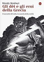 Scaricare Libri Gli dei e gli eroi della Grecia. Il racconto del mito, la nascita delle civiltà PDF