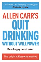 Allen Carr's Quit Drinking Without Willpower: Be a happy nondrinker (Allen Carr's Easyway)