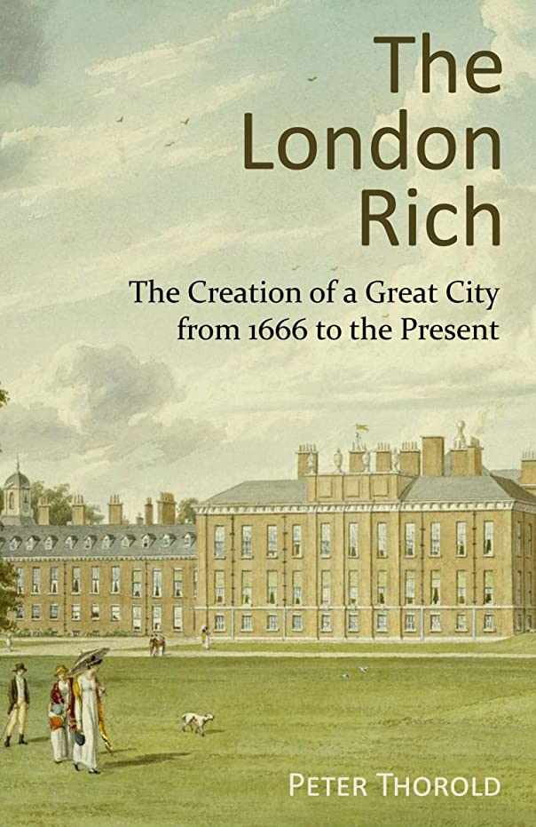 脅威スムーズに脅迫The London Rich: The Creation of a Great City from 1666 to the Present (English Edition)