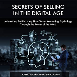Secrets of Selling in the Digital Age: Advertising Boldly Using Time-Tested Marketing Psychology Through the Power of the ...