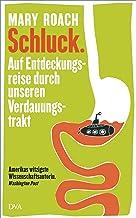 Schluck.: Auf Entdeckungsreise durch unseren Verdauungstrakt (German Edition)
