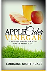 Apple Cider Vinegar: 50 Natural Recipes for Home, Health, and Beauty! Kindle Edition