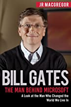 Bill Gates:  The Man Behind Microsoft: A Look at the Man Who Changed the World We Live In (Billionaire Visionaries Book 4)