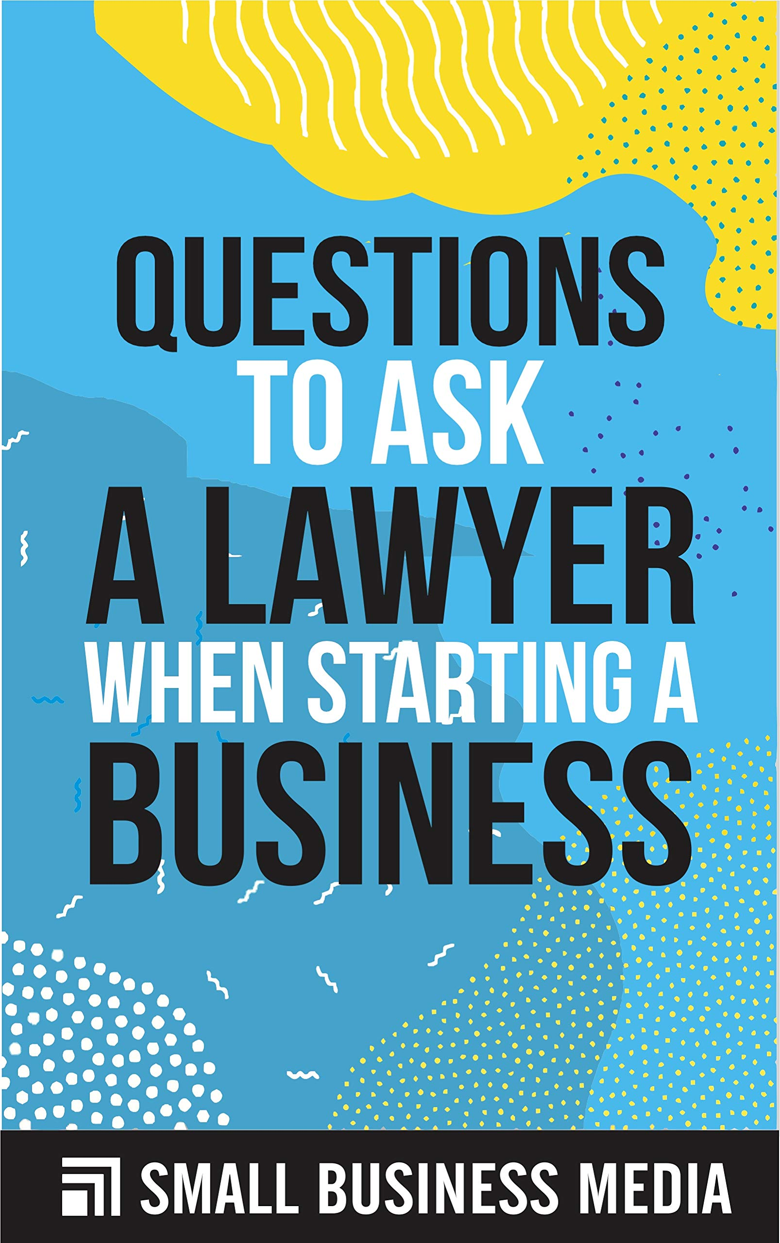 Questions To Ask A Lawyer When Starting A Business: Starting a Business For Beginner Entrepreneurs   Entrepreneurship For Men and Women   Short Read
