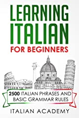 LEARNING ITALIAN FOR BEGINNERS: 2500 ITALIAN PHRASES AND BASIC GRAMMAR RULES Kindle Edition