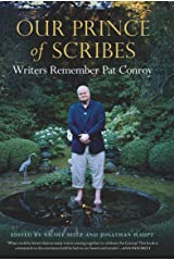Our Prince of Scribes: Writers Remember Pat Conroy Kindle Edition