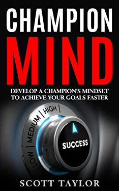 Champion: Ten Steps to Increase Positive Thinking: Learn how to train your mind for success & Positive Thinking to bring you all the goals that you focus on