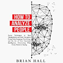 How to Analyze People: Secret Techniques to Beat Manipulation and Dark Deception Using Body Language Psychology and the Ar...